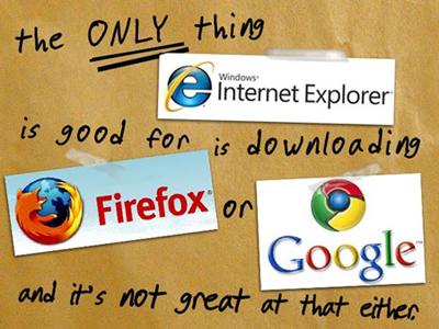 IE từng bị mỉa mai là người ta chỉ dùng nó để tải các trình duyệt khác.