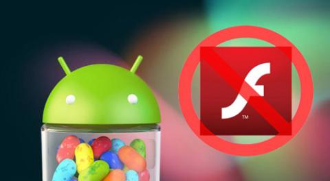 Flash Player chính thức chia tay Android kể từ bản Jelly Bean.